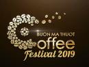 Lễ hội Cà phê Buôn Ma Thuột lần thứ 7- 2019 hứa hẹn nhiều chương trình đặc sắc